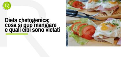 Dieta chetogenica: cosa si può mangiare e quali cibi sono vietati