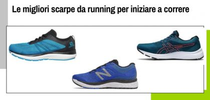 Le migliori scarpe da running per iniziare a correre