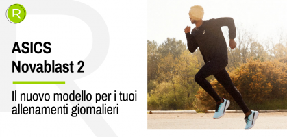 Non lo sai ancora, ma le nuove ASICS Novablast 2 saranno le tue prossime scarpe da allenamento quotidiano.
