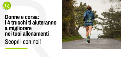 Donne e corsa: i 4 trucchi ti aiuteranno a migliorare nei tuoi allenamenti