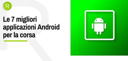 Le 7 migliori applicazioni Android per la corsa