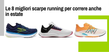 Le 8 migliori scarpe running per correre anche in estate