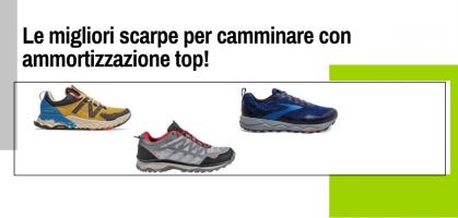 Le migliori scarpe per camminare con ammortizzazione top!