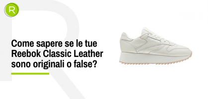 Come sapere se le tue Reebok Classic Leather sono originali o false?