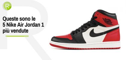 Queste sono le 5 Nike Air Jordan 1 più vendute